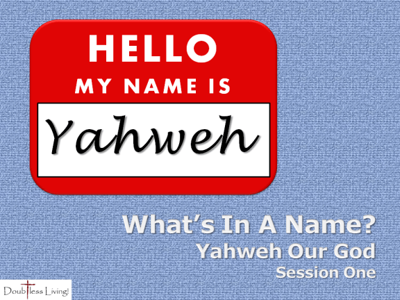 What's In A Name - Session One - Yahweh Our God