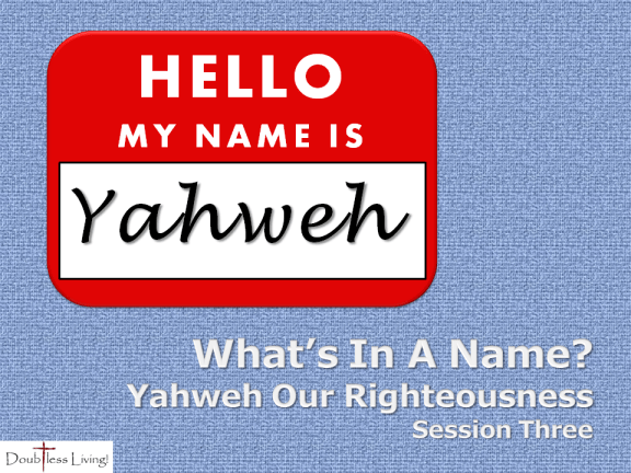 What's In A Name - Session Three - Yahweh Our Righteousness