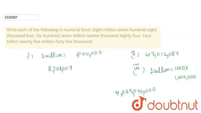 Write each of the following in numeral form: Eight million seven