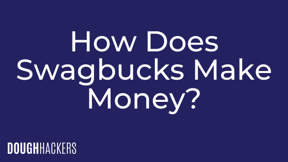 How Does Swagbucks Make Money