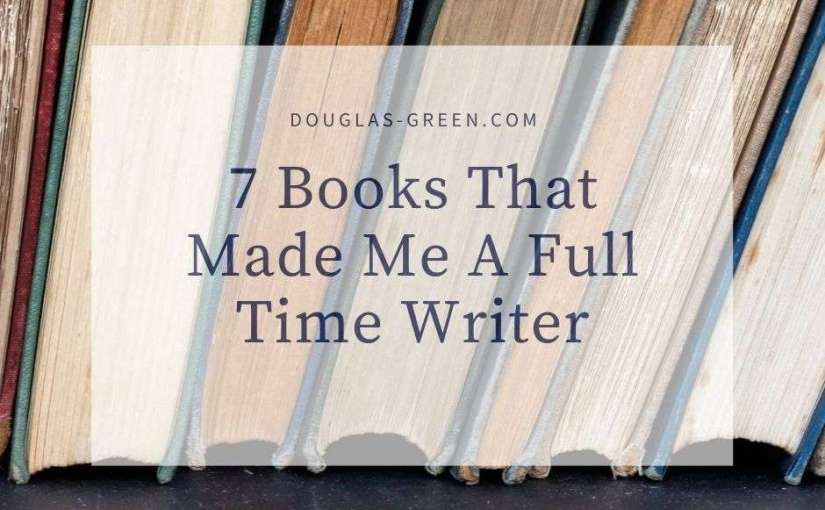 7 Books That Made Me A Full Time Writer
