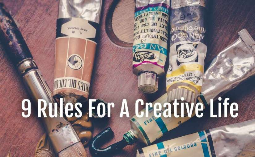 9 Rules For A Creative Life