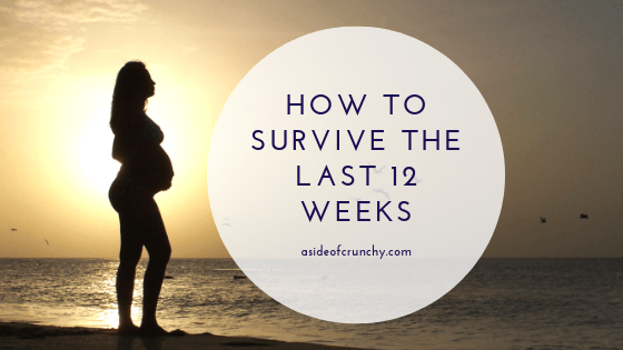Tips, tricks and advice to survive the last 12 weeks of pregnancy