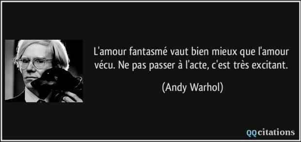quote-l-amour-fantasme-vaut-bien-mieux-que-l-amour-vecu-ne-pas-passer-a-l-acte-c-est-tres-excitant-andy-warhol-195740
