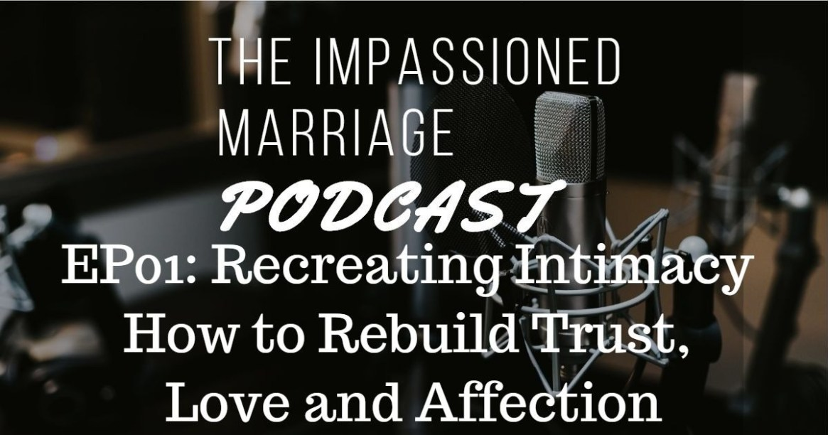 EP01: Recreating Intimacy – How to Rebuild Trust, Love and Affection
