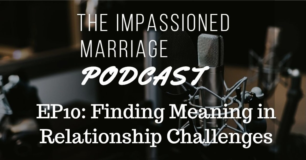 EP10: Finding Meaning in Relationship Challenges