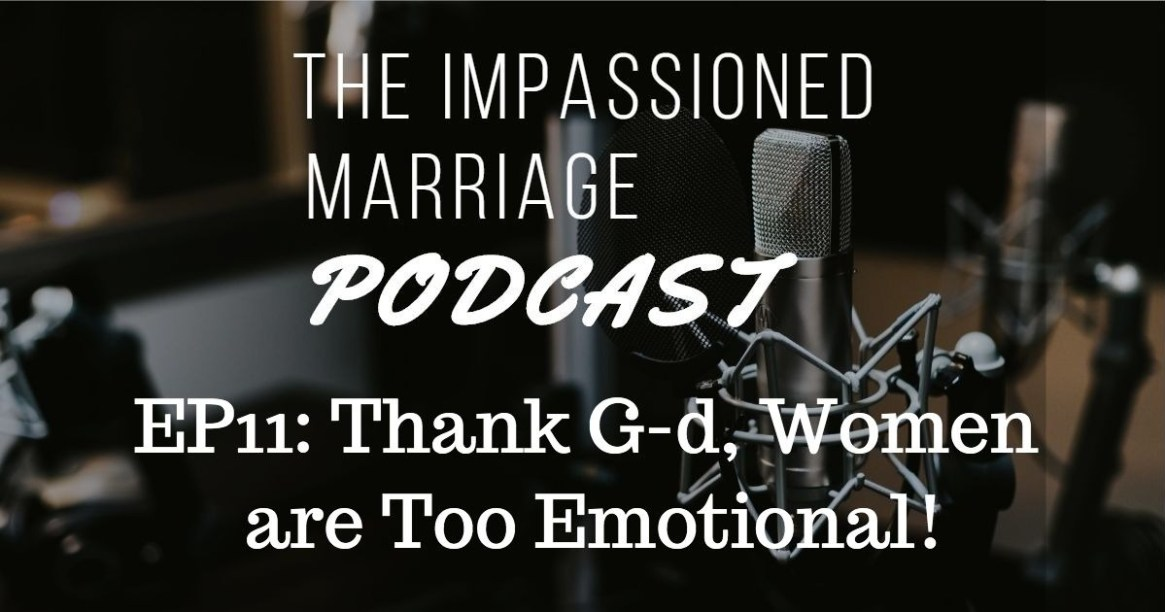 EP11: Thank G-d, Women are Too Emotional!