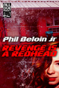 Revenge is a Redhead by Phil Beloin Jr.