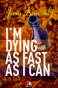I'm Dying As Fast As I Can by Jerry Kennealy