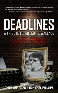 Deadlines: A Tribute to William E. Wallace edited by Chris Rhatigan and Ron Earl Phillips