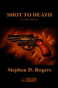 Shot to Death by Stephen D. Rogers