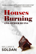 Houses Burning and Other Ruins by William R. Soldan