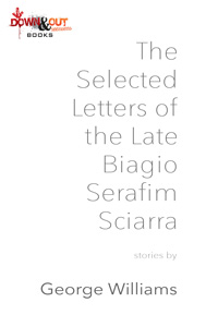 The Selected Letters of the Late Biagio Serafim Sciarra by George Williams