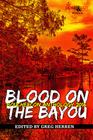 Blood on the Bayou: Bouchercon Anthology 2016 edited by Greg Herren