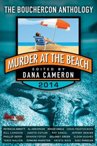Murder at the Beach: Bouchercon Anthology 2014 edited by Dana Cameron