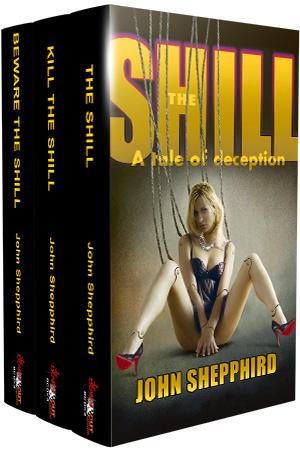 The Shill Trilogy: The Shill, Kill the Shill, Beware the Shill by John Shepphird