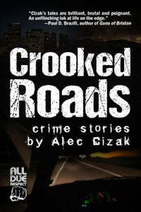 Crooked Roads: Crime Stories by Alec Cizak