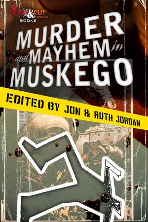 Murder and Mayhem in Muskego edited by Jon and Ruth Jordan