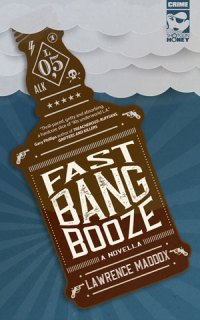 Fast Bang Booze by Lawrence Maddox