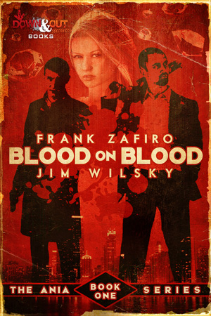 Blood on Blood: The Ania Trilogy Book One by Frank Zafiro and Jim Wilsky