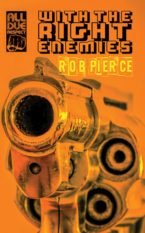 With the Right Enemies by Rob Pierce