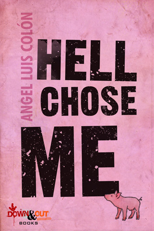 Hell Chose Me by Angel Luis Colón