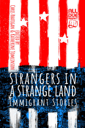 Strangers in a Strange Land: Immigrant Stories edited by Chris Rhatigan and Katherine Tomlinson