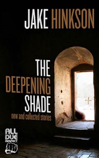 The Deepening Shade by Jake Hinkson