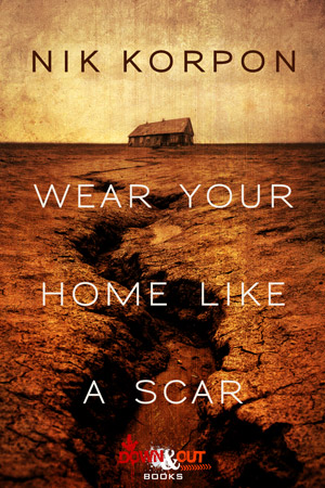 Wear Your Home Like a Scar by Nik Korpon