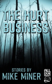 The Hurt Business: Stories by Mike Miner