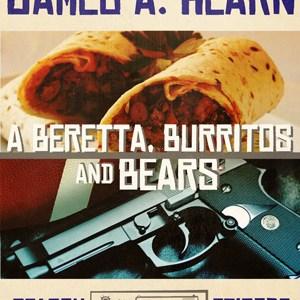 A Beretta, Burritos and Bears by James A. Hearn