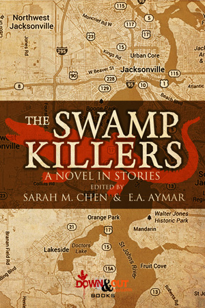 The Swamp Killers edited by Sarah M. Chen and E.A. Aymar