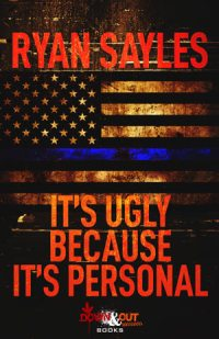 It's Ugly Because It's Personal by Ryan Sayles