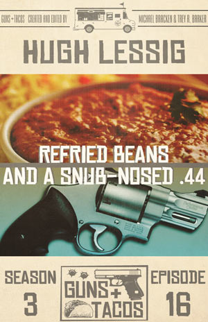 Refried Beans and a Snub-Nosed .44 by Hugh Lessig