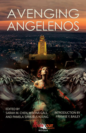 Sisters in Crime/Los Angeles Presents Avenging Angelenos edited by Sarah M. Chen, Wrona Gall and Pamela Samuels Young