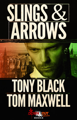 Slings & Arrows by Tony Black and Tom Maxwell