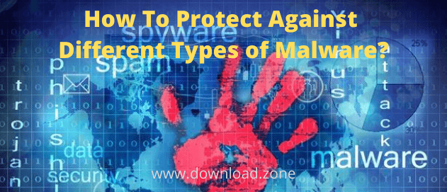 Know How To Protect Agains Different Types of Malware