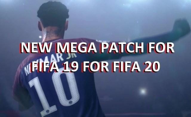 NEW MEGA PATCH FIFA 19 FOR FIFA 20 + FIFA 18 FOR FIFA 20