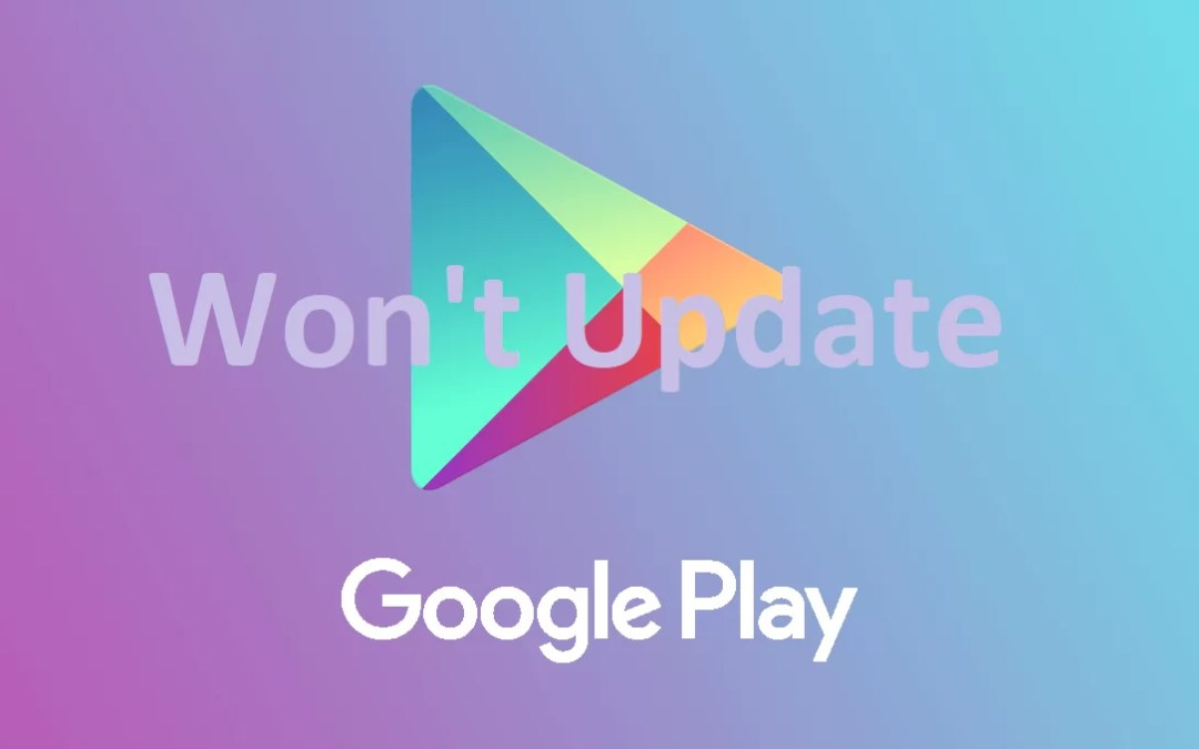 Google Play Store Won't Update