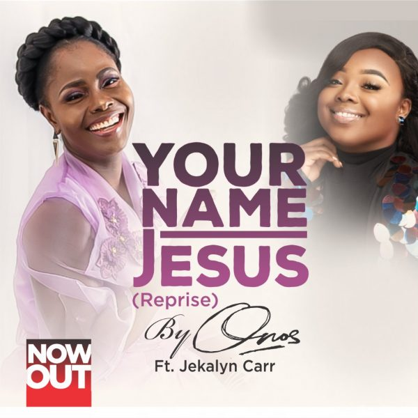 Onos – Your Name Jesus Reprise Ft Jekalyn Carr