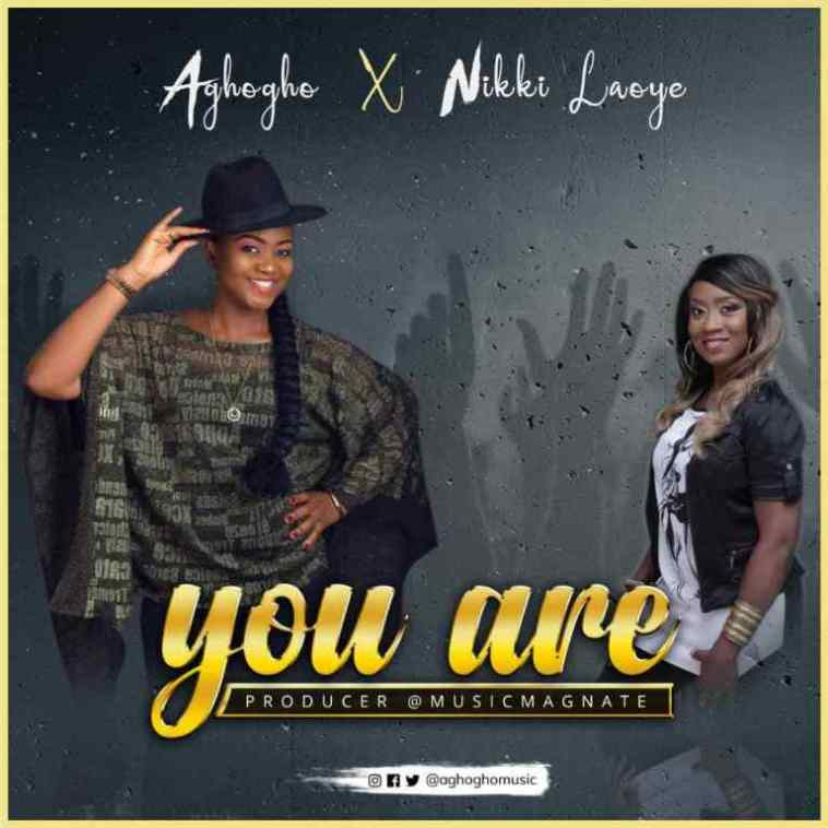 You Are By Aghogho Ft. Nikki Laoye mP3 DOWNLOAD