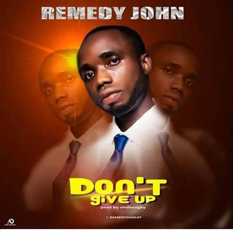 """""""Don't Give up"""" By Remedy John mp3"""