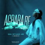 Agbara Re By Zion Yetunde Are download