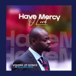 Have Mercy O Lord By Visions of Songs Feat Felix Ohis Odion mp3 download