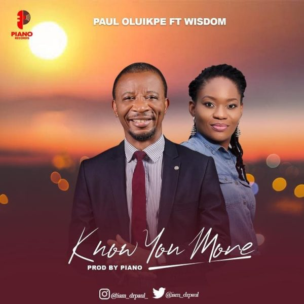 Know You More By Paul Oluikpe Ft. Wisdom