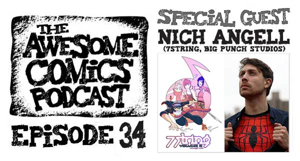 Awesome Comics Podcast Episode 34: Nich Angell and 7String/Big Punch Studios