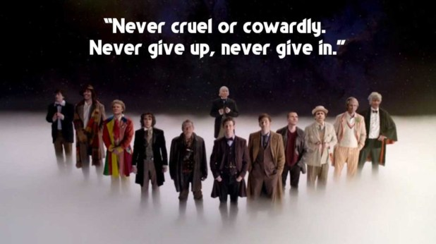 "Doctor Who: ""Never cruel or cowardly. Never give up, never give in."""