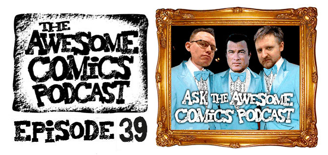 Awesome Comics Podcast Episode 39 - Ask the Awesome Comics Podcast!