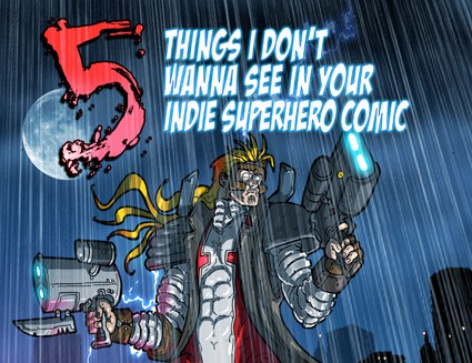 Guest Post: Five things I don't wanna see in your indie superhero comic