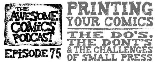 Awesome Comics Podcast Episode 75: Printing Your Comics